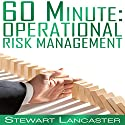 60 Minute Operational Risk Management: 60 Minute Guides (       UNABRIDGED) by Stewart Lancaster Narrated by Aaron Wagner