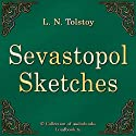 Sevastopol Sketches (Sevastopolskie rasskazy) (       UNABRIDGED) by Lev Nikolaevich Tolstoy Narrated by Oleg Fedoro