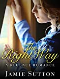 img - for The Right Way: Regency BBW Historical Romance Books for Adults (Fun Mature Young Adult Billionaire Steamy Love and Romance Novella) book / textbook / text book