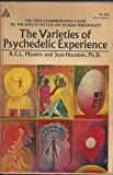 The Varieties of Psychedelic Experience - The First Comprehensive Guide to the Effects of LSD on Human Personality