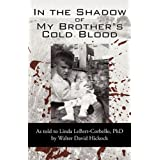 In the Shadow of My Brother's Cold Blood: As Told to Linda Lebert-Corbello, PhDby David Hickock By David...