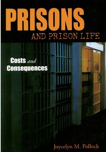 Prisons and Prison Life: Costs and Consquences