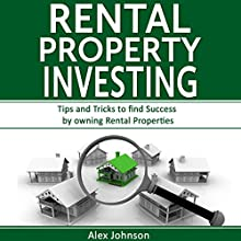 Rental Property Investing: Tips and Tricks to Find Success by Owning Rental Properties Audiobook by Alex Johnson Narrated by Pete Beretta