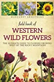 Field Book of Western Wild Flowers: The Ultimate Guide to Flowers Growing West of the Rocky Mountains (1628737956) by Armstrong, Margaret