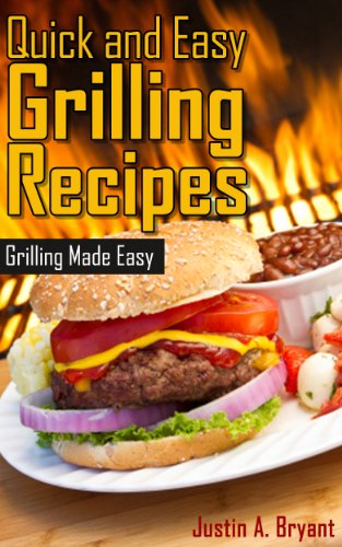 Justin A. Bryant - Quick and Easy Grilling Recipes (English Edition)