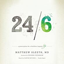24/6: A Prescription for a Healthier, Happier Life Audiobook by Matthew Sleeth MD, Eugene Peterson - foreword Narrated by Claton Butcher