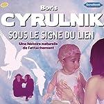 Sous le signe du lien: Une histoire naturelle de l'attachement | Boris Cyrulnik
