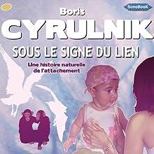 Sous le signe du lien: Une histoire naturelle de l'attachement | Livre audio Auteur(s) : Boris Cyrulnik Narrateur(s) : Victor Vestia