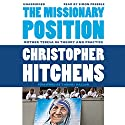 The Missionary Position: Mother Teresa in Theory and Practice Audiobook by Christopher Hitchens, Thomas Mallon (foreword) Narrated by Simon Prebble