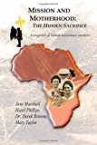 img - for Mission and Motherhood: The Hidden Sacrifice: A Snapshot of Yakusu missionary Mothers (Mission and Tradition in the Congo) (Volume 5) book / textbook / text book