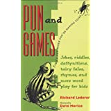 Pun and Games: Jokes, Riddles, Daffynitions, Tairy Fales, Rhymes, and More Word Play for Kids ~ Richard Lederer