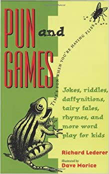Pun and Games: Jokes, Riddles, Daffynitions, Tairy Fales, Rhymes, and