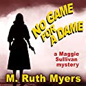 No Game for a Dame: Maggie Sullivan Mystery, Book 1 Audiobook by M. Ruth Myers Narrated by Mary Ann Jacobs