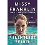Relentless Spirit: The Unconventional Raising of a Champion | Missy Franklin,D.A. Franklin,Dick Franklin,Daniel Paisner
