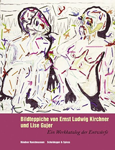 Bildteppiche von Ernst Ludwig Kirchner und Lise Gujer: Ein Werkkatalog der Entwürfe