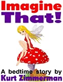 img - for Imagine That! (A story about imagination) book / textbook / text book