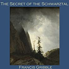 The Secret of the Schwarztal Audiobook by Francis Gribble Narrated by Cathy Dobson