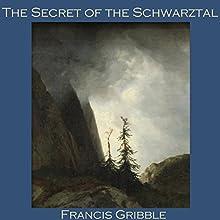 The Secret of the Schwarztal | Livre audio Auteur(s) : Francis Gribble Narrateur(s) : Cathy Dobson