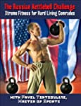 The Russian Kettlebell Challenge: Xtr...