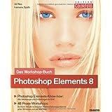 """Photoshop Elements 8 - Das Workshopbuch: Photoshop Elements-Know-how: Alle Werkzeuge und Einstellungen im Griff / 48 Praxis-Workshops: So l�sen Sie ... unter Windows und auf dem Macvon """"Uli Ries"""""""