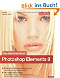 Photoshop Elements 8 - Das Workshopbuch: Photoshop Elements-Know-how: Alle Werkzeuge und Einstellungen im Griff / 48 Praxis-Workshops: So lsen Sie ... unter Windows und auf dem Mac