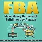 FBA: Make Money Online with Fulfillment by Amazon Hörbuch von Matt Feldman Gesprochen von: Michael Hatak