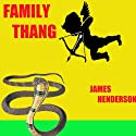 Family Thang: Volume 1 (       UNABRIDGED) by James E. Henderson Narrated by James Killavey