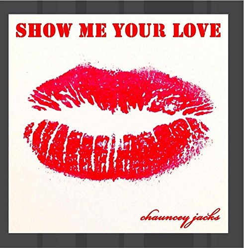 Show Me Your Love (Chauncey Jacks compare prices)