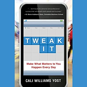 Tweak It: Make What Matters to You Happen Every Day | [Cali Williams Yost]