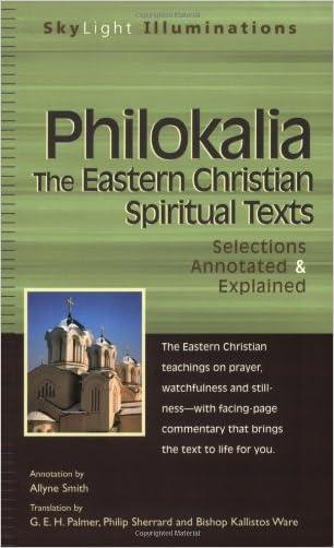 PhilokaliaThe Eastern Christian Spiritual Texts: Selections Annotated & Explained (SkyLight Illuminations)