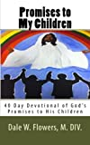 img - for Promises to My Children: 40 Day Devotional of God's Promise to His Children by Dale W. Flowers M. DIV (2015-07-16) book / textbook / text book