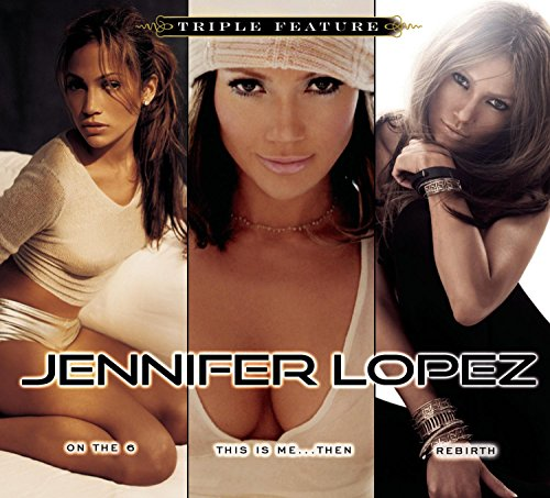Jennifer Lopez - Jennifer Lopez - Triple Feature (On The 6/this Is Me...then/rebirth) - Zortam Music