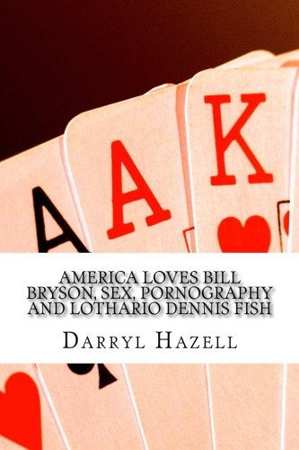 America Loves Bill Bryson, Sex, Pornography and Lothario Dennis Fish: Book 1 from the Desperado Dennis Trilogy (The Unlikely Icon Chuckle Trilogy) PDF