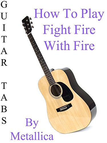 How To Play Fight Fire With Fire By Metallica - Guitar Tabs