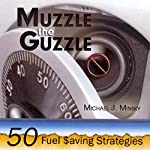 Muzzle the Guzzle: 50 Fuel Saving Strategies | Michael Minsky
