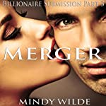 Merger: Billionaire Submission, Part 3 | Mindy Wilde