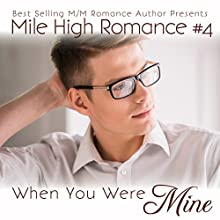 When You Were Mine: Mile High Romance, Book 4 Audiobook by Aria Grace Narrated by Michael Ferraiuolo