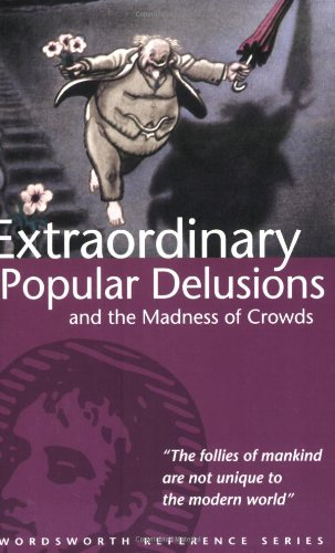 Extraordinary Popular Delusions & the Madness of Crowds (Wordsworth Reference)