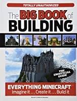The Big Book of Building: Everything Minecraft®™ Imagine it… Create it… Build it