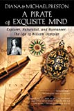 A Pirate of Exquisite Mind: The Life of William Dampier: Explorer, Naturalist, and Buccaneer