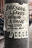Everyone Leaves Behind a Name: True Stories