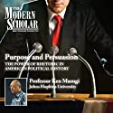The Modern Scholar: Purpose and Persuasion: The Power of Rhetoric in American Political History  by Professor Ken Masugi Narrated by uncredited