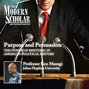 The Modern Scholar: Purpose and Persuasion: The Power of Rhetoric in American Political History | [Professor Ken Masugi]