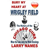 BURY MY HEART AT WRIGLEY FIELD: THE HISTORY OF THE CHICAGO CUBS - WHEN THE CUBS WERE THE WHITE STOCKINGS