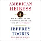 American Heiress: The Wild Saga of the Kidnapping, Crimes and Trial of Patty Hearst Hörbuch von Jeffrey Toobin Gesprochen von: Paul Michael