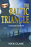 "The Baltic Triangle ""Codename Seaforth"" (The adventures of Jack Malaney a MI6 Officer)"