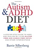The Autism & ADHD Diet: A Step-by-Step Guide to Hope and Healing by Living Gluten Free and Casein Free (GFCF) and Other Interventions by Silberberg, Barrie 1st (first) Edition (4/1/2009)