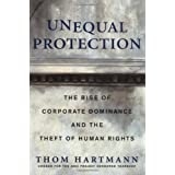 Unequal Protection: The Rise of Corporate Dominance and the Theft of Human Rights ~ Thom Hartmann