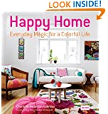 Happy Home: Everyday Magic for a Colorful Life