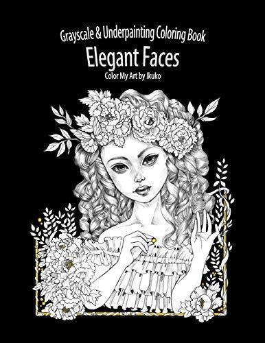 Color My Art Elegant Faces Grayscale & Underpainting Coloring Book [Ikuko] (Tapa Blanda)